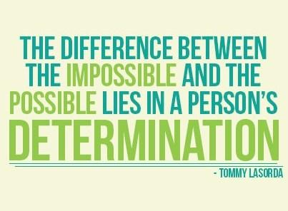 the-difference-between-the-impossible-and-the-possible-lies-in-persons-determination-determination-quote