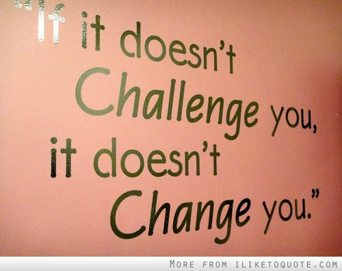 if-it-dosent-challenge-you-it-doesnt-change-you-challenge-quotes